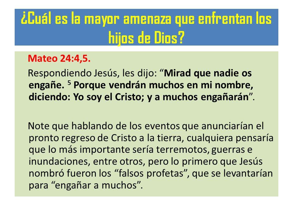 ¿Cuál es la mayor amenaza que enfrentan los hijos de Dios? Mateo 24:4,5. Respondiendo Jesús, les dijo: Mirad que nadie os engañe. 5 Porque vendrán muc