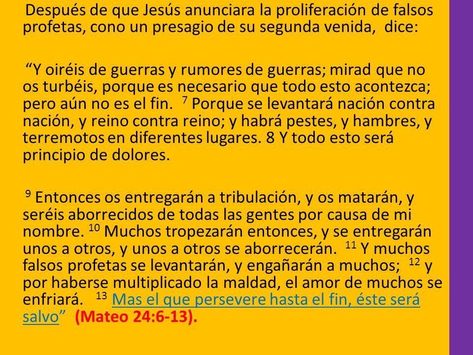 Después de que Jesús anunciara la proliferación de falsos profetas, cono un presagio de su segunda venida, dice: Y oiréis de guerras y rumores de guer