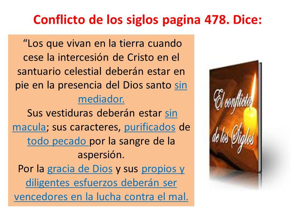 Conflicto de los siglos pagina 478. Dice: Los que vivan en la tierra cuando cese la intercesión de Cristo en el santuario celestial deberán estar en p