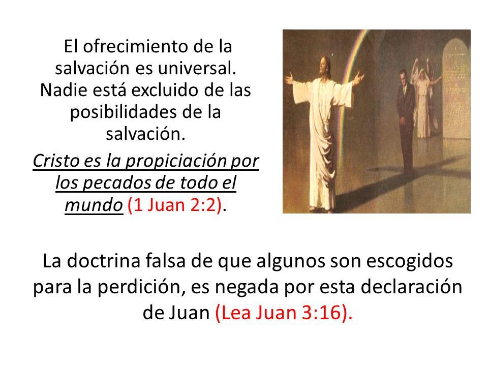 El ofrecimiento de la salvación es universal. Nadie está excluido de las posibilidades de la salvación. Cristo es la propiciación por los pecados de t