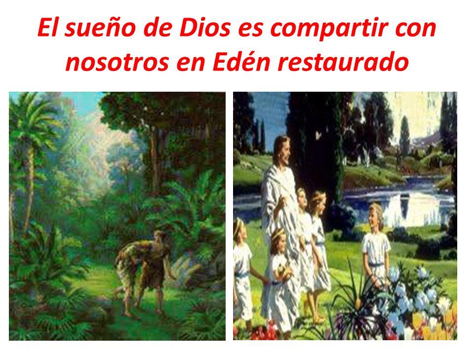 El sueño de Dios es compartir con nosotros en Edén restaurado