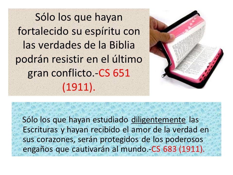 Sólo los que hayan estudiado diligentemente las Escrituras y hayan recibido el amor de la verdad en sus corazones, serán protegidos de los poderosos e