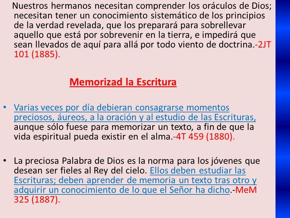 Nuestros hermanos necesitan comprender los oráculos de Dios; necesitan tener un conocimiento sistemático de los principios de la verdad revelada, que