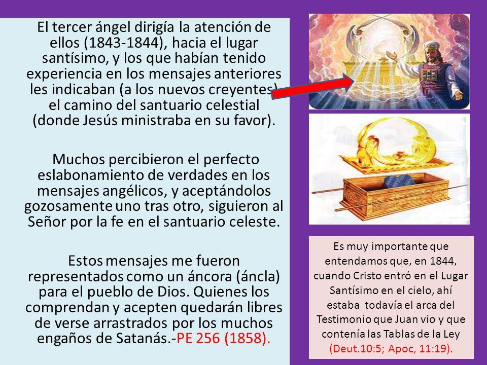 El tercer ángel dirigía la atención de ellos (1843-1844), hacia el lugar santísimo, y los que habían tenido experiencia en los mensajes anteriores les