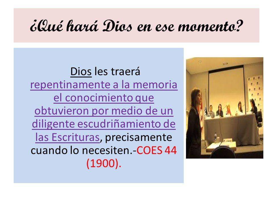 ¿Qué hará Dios en ese momento? Dios les traerá repentinamente a la memoria el conocimiento que obtuvieron por medio de un diligente escudriñamiento de