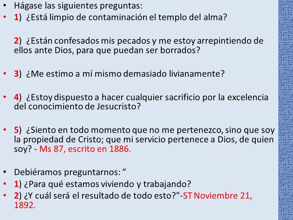 Hágase las siguientes preguntas: 1) ¿Está limpio de contaminación el templo del alma? 2) ¿Están confesados mis pecados y me estoy arrepintiendo de ell