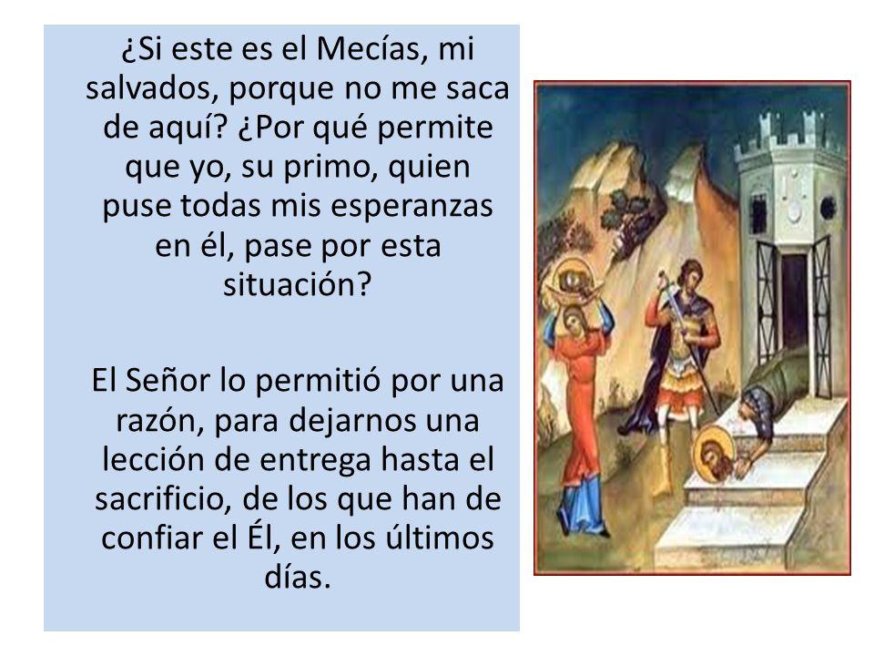 ¿Si este es el Mecías, mi salvados, porque no me saca de aquí? ¿Por qué permite que yo, su primo, quien puse todas mis esperanzas en él, pase por esta