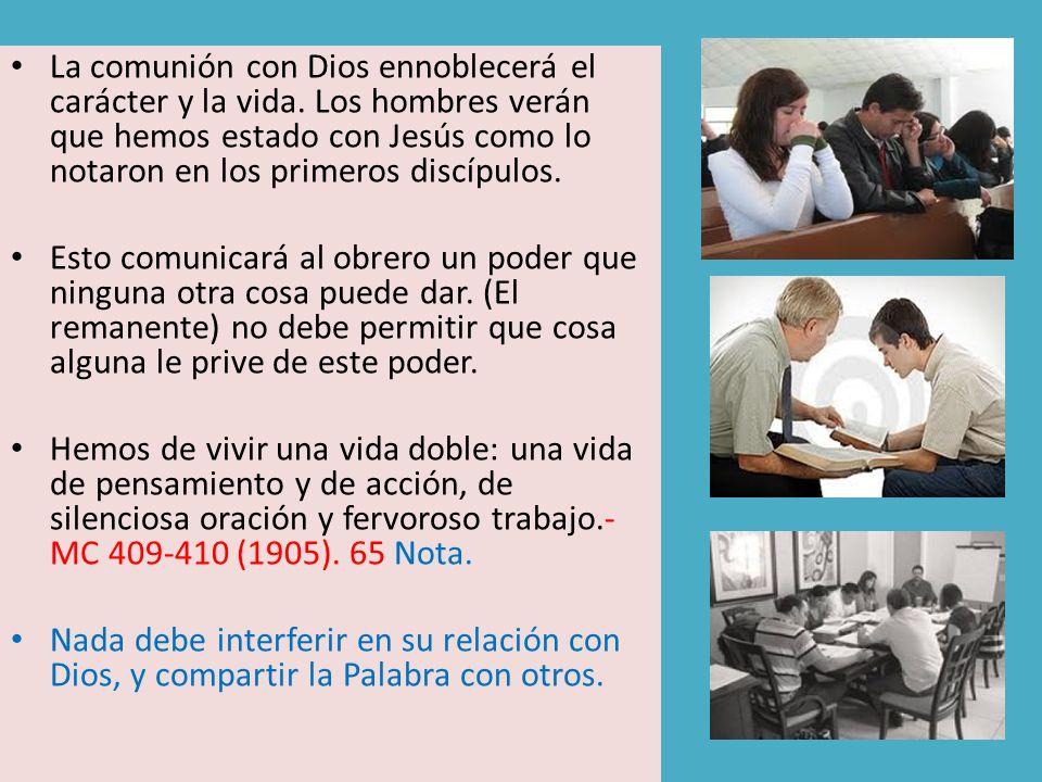 La comunión con Dios ennoblecerá el carácter y la vida. Los hombres verán que hemos estado con Jesús como lo notaron en los primeros discípulos. Esto