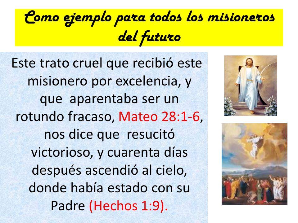 Como ejemplo para todos los misioneros del futuro Este trato cruel que recibió este misionero por excelencia, y que aparentaba ser un rotundo fracaso,