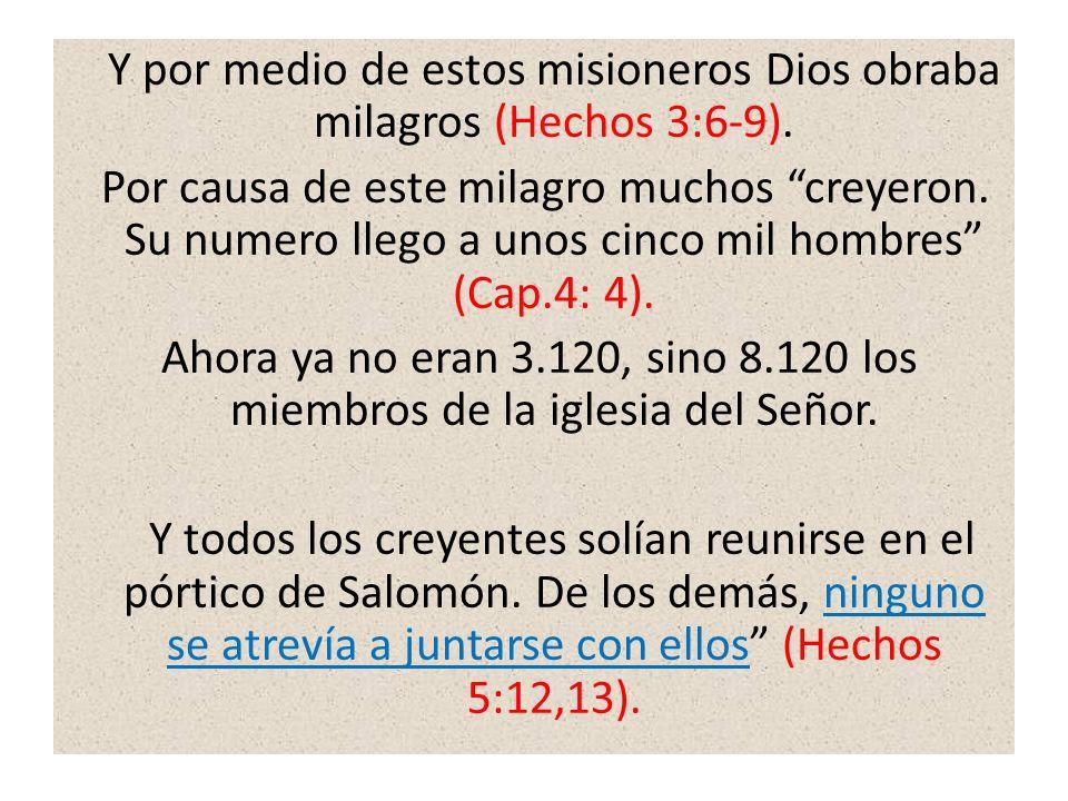 Y por medio de estos misioneros Dios obraba milagros (Hechos 3:6-9). Por causa de este milagro muchos creyeron. Su numero llego a unos cinco mil hombr