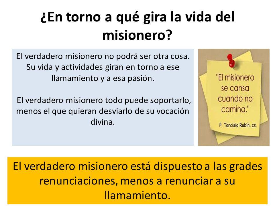 El verdadero misionero no podrá ser otra cosa. Su vida y actividades giran en torno a ese llamamiento y a esa pasión. El verdadero misionero todo pued