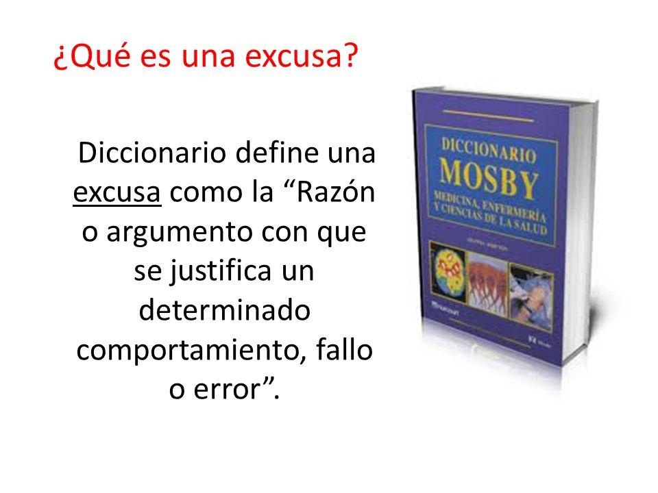 ¿Qué es una excusa? Diccionario define una excusa como la Razón o argumento con que se justifica un determinado comportamiento, fallo o error.