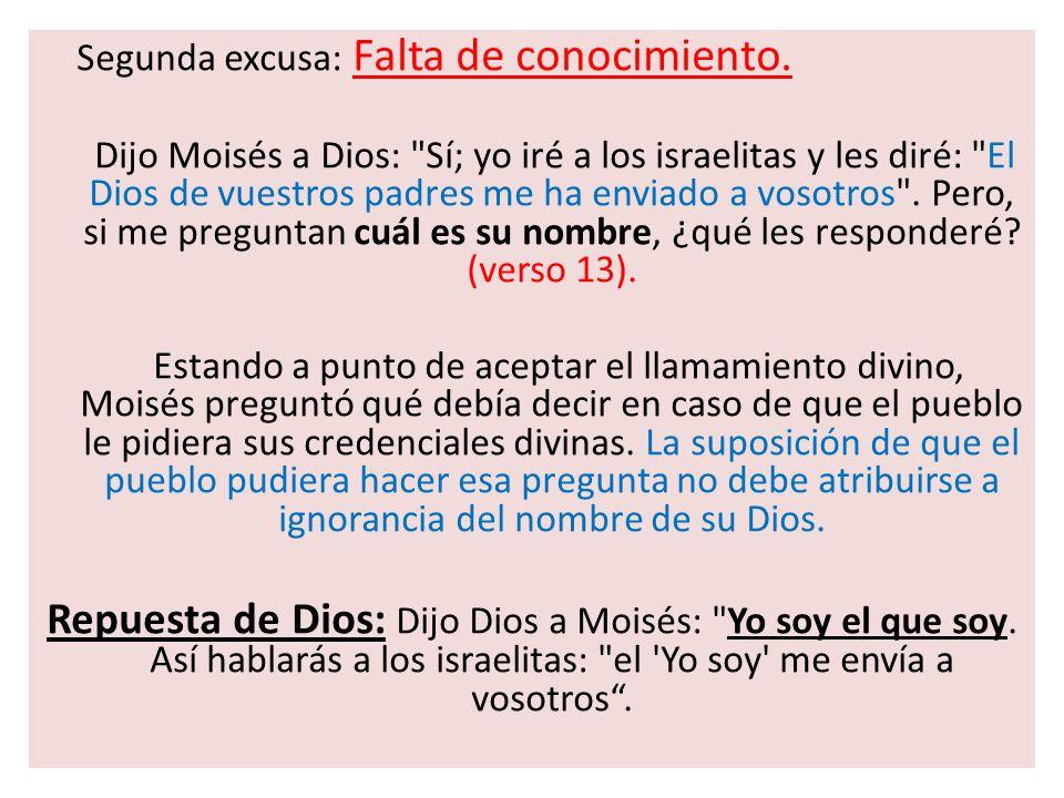 Segunda excusa: Falta de conocimiento. Dijo Moisés a Dios: