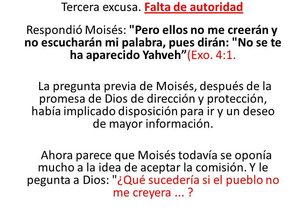 Tercera excusa. Falta de autoridad Respondió Moisés: