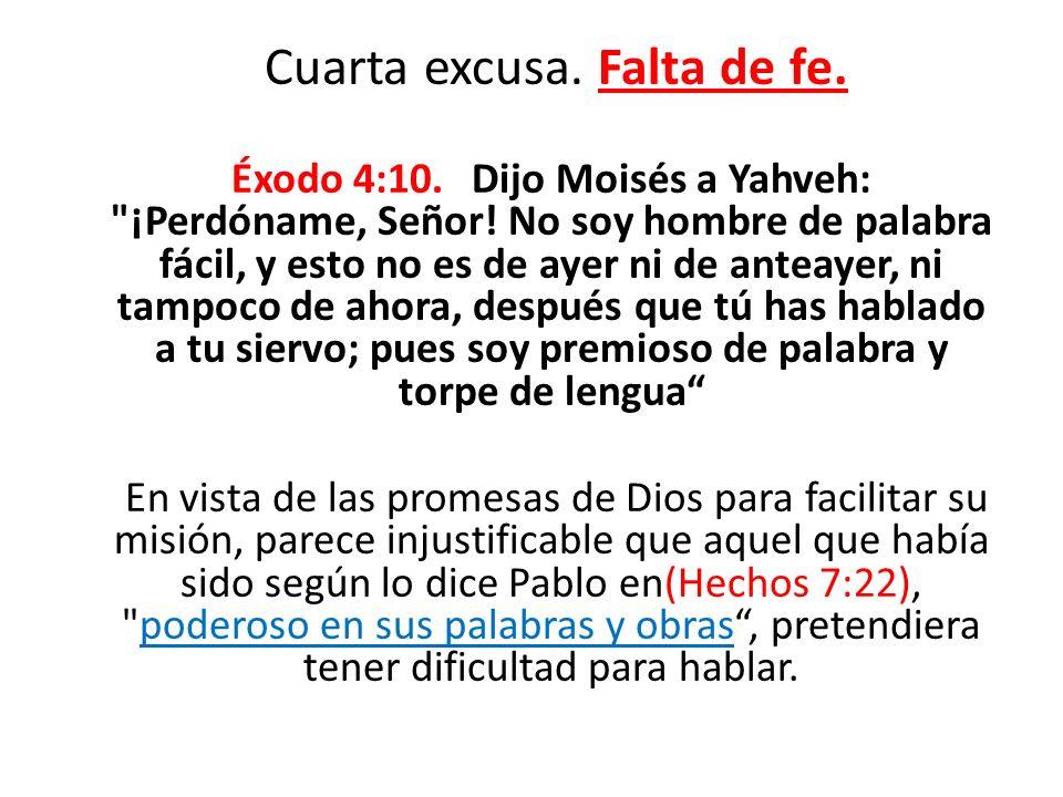 Cuarta excusa. Falta de fe. Éxodo 4:10. Dijo Moisés a Yahveh: