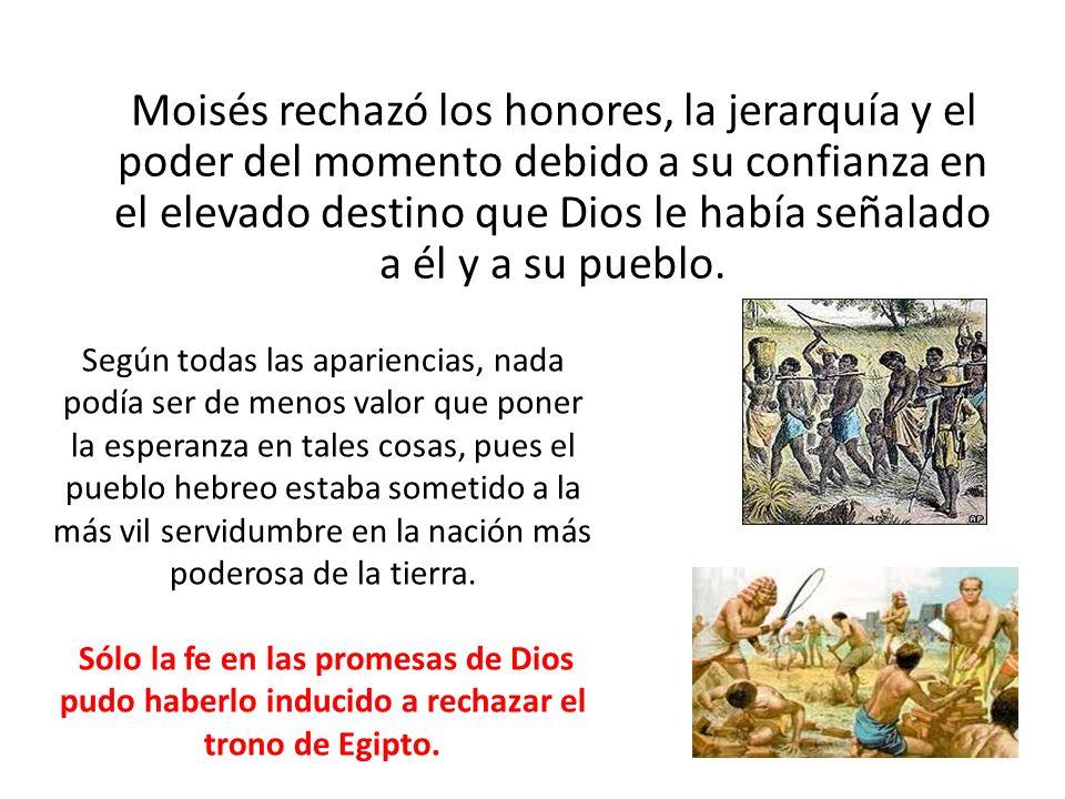 Moisés rechazó los honores, la jerarquía y el poder del momento debido a su confianza en el elevado destino que Dios le había señalado a él y a su pue