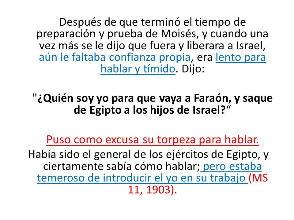 Después de que terminó el tiempo de preparación y prueba de Moisés, y cuando una vez más se le dijo que fuera y liberara a Israel, aún le faltaba conf