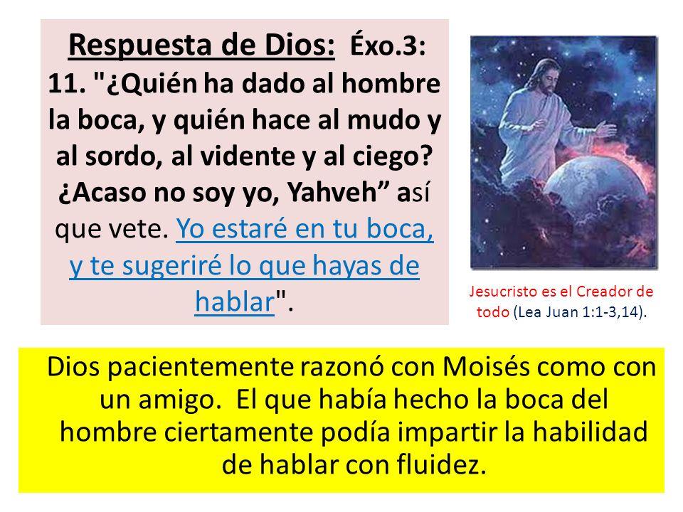 Dios pacientemente razonó con Moisés como con un amigo. El que había hecho la boca del hombre ciertamente podía impartir la habilidad de hablar con fl