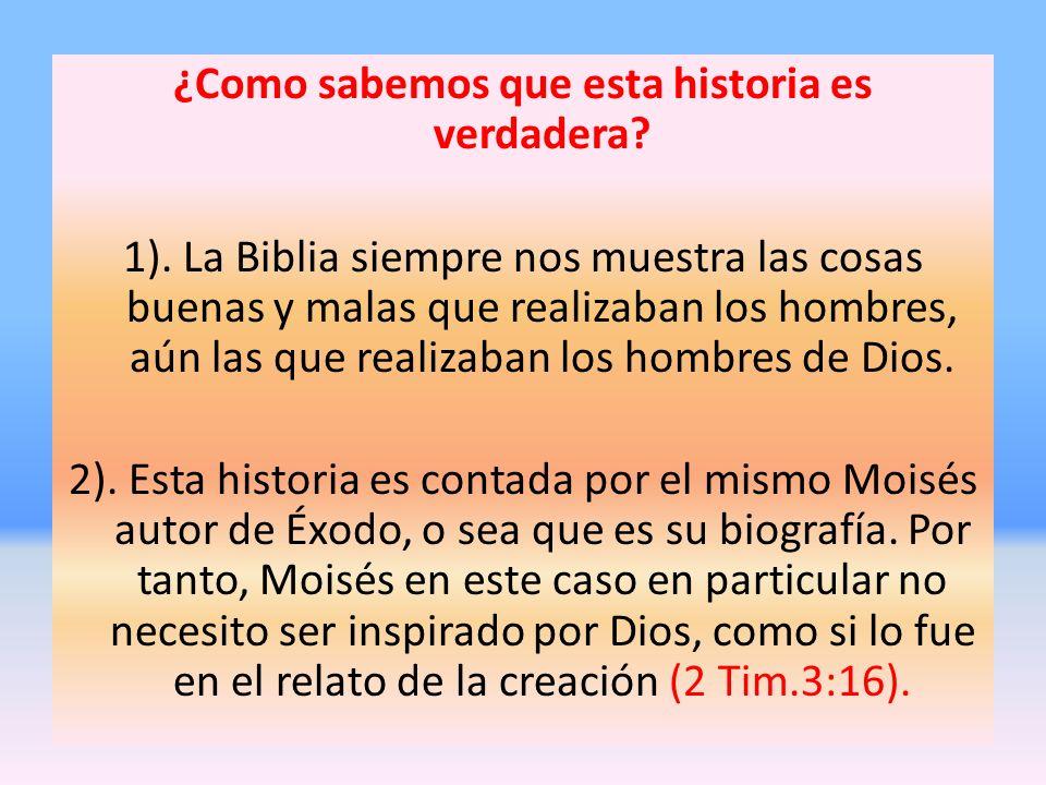 ¿Como sabemos que esta historia es verdadera? 1). La Biblia siempre nos muestra las cosas buenas y malas que realizaban los hombres, aún las que reali