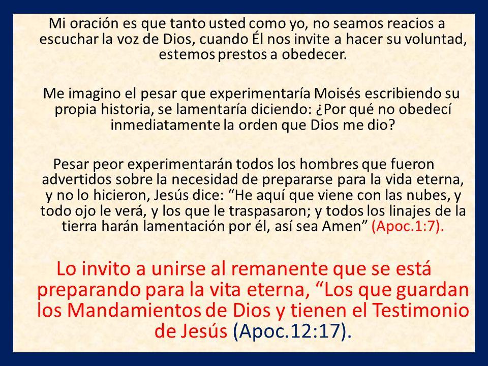 Mi oración es que tanto usted como yo, no seamos reacios a escuchar la voz de Dios, cuando Él nos invite a hacer su voluntad, estemos prestos a obedec