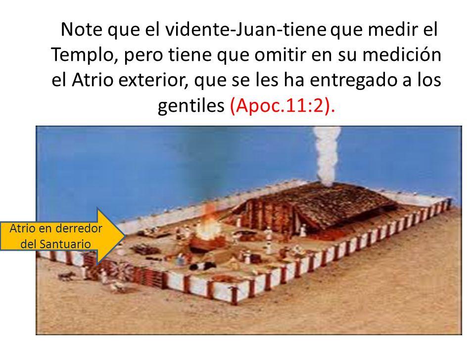 Note que el vidente-Juan-tiene que medir el Templo, pero tiene que omitir en su medición el Atrio exterior, que se les ha entregado a los gentiles (Ap