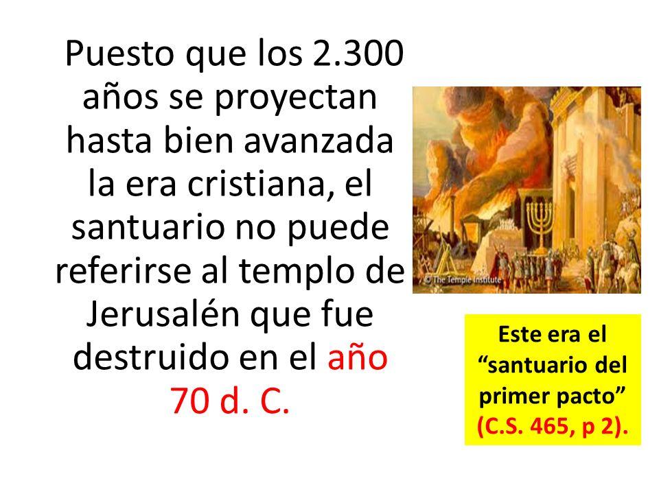 Puesto que los 2.300 años se proyectan hasta bien avanzada la era cristiana, el santuario no puede referirse al templo de Jerusalén que fue destruido