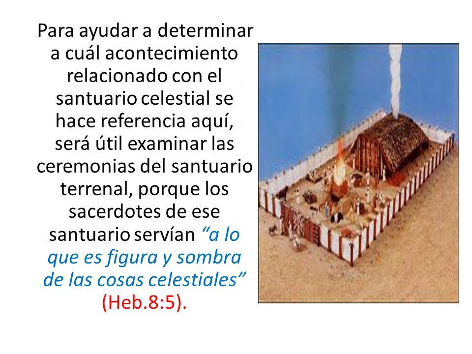 Para ayudar a determinar a cuál acontecimiento relacionado con el santuario celestial se hace referencia aquí, será útil examinar las ceremonias del s