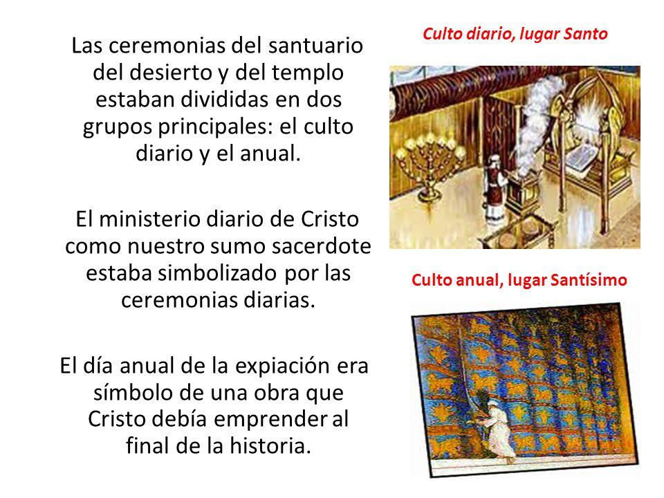 Las ceremonias del santuario del desierto y del templo estaban divididas en dos grupos principales: el culto diario y el anual. El ministerio diario d