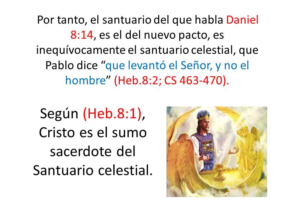 Por tanto, el santuario del que habla Daniel 8:14, es el del nuevo pacto, es inequívocamente el santuario celestial, que Pablo dice que levantó el Señ