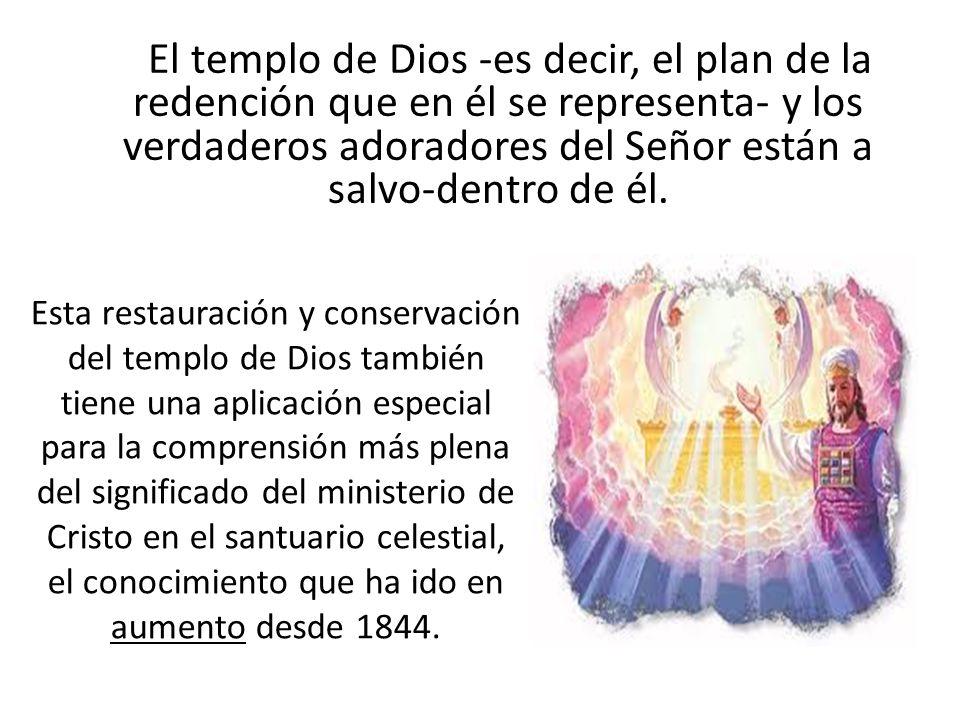 El templo de Dios -es decir, el plan de la redención que en él se representa- y los verdaderos adoradores del Señor están a salvo-dentro de él. Esta r