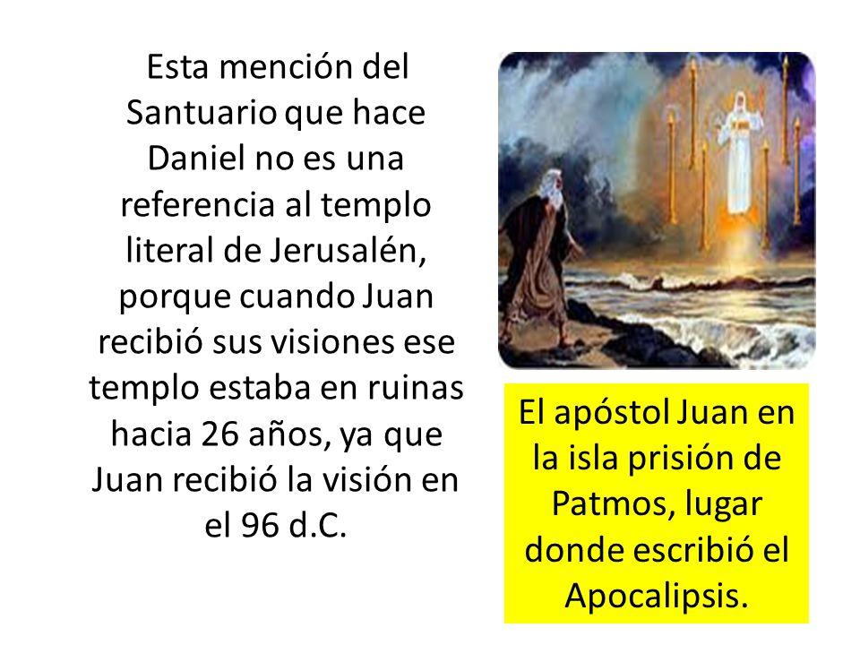 Esta mención del Santuario que hace Daniel no es una referencia al templo literal de Jerusalén, porque cuando Juan recibió sus visiones ese templo est