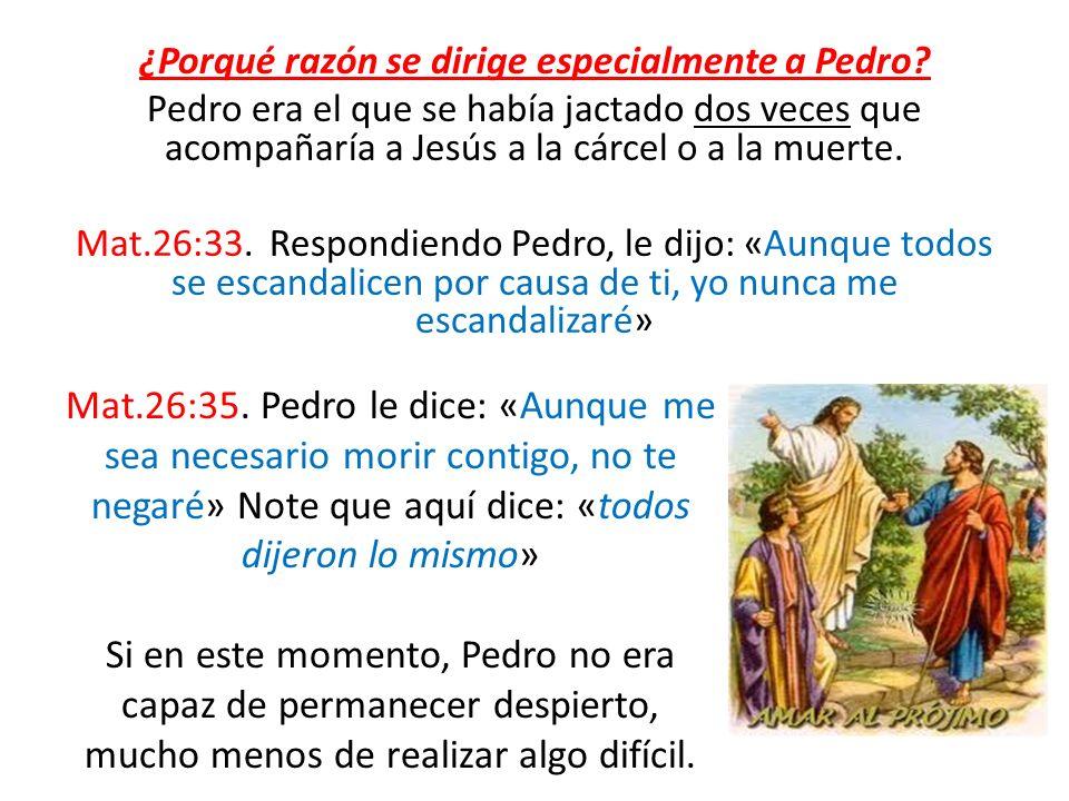 ¿Porqué razón se dirige especialmente a Pedro? Pedro era el que se había jactado dos veces que acompañaría a Jesús a la cárcel o a la muerte. Mat.26:3