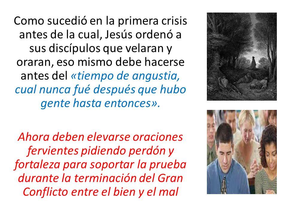 Como sucedió en la primera crisis antes de la cual, Jesús ordenó a sus discípulos que velaran y oraran, eso mismo debe hacerse antes del «tiempo de an