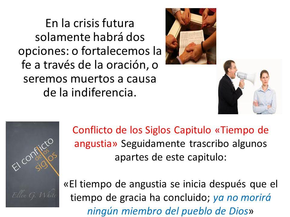 En la crisis futura solamente habrá dos opciones: o fortalecemos la fe a través de la oración, o seremos muertos a causa de la indiferencia. Conflicto