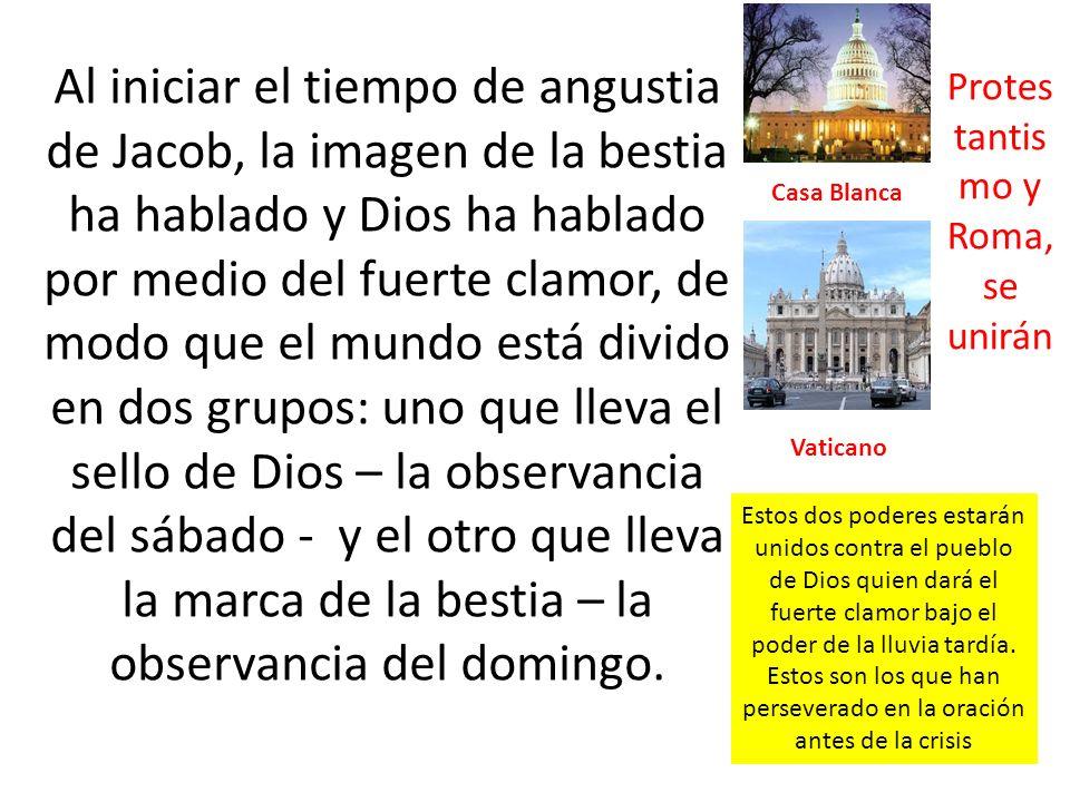 Al iniciar el tiempo de angustia de Jacob, la imagen de la bestia ha hablado y Dios ha hablado por medio del fuerte clamor, de modo que el mundo está