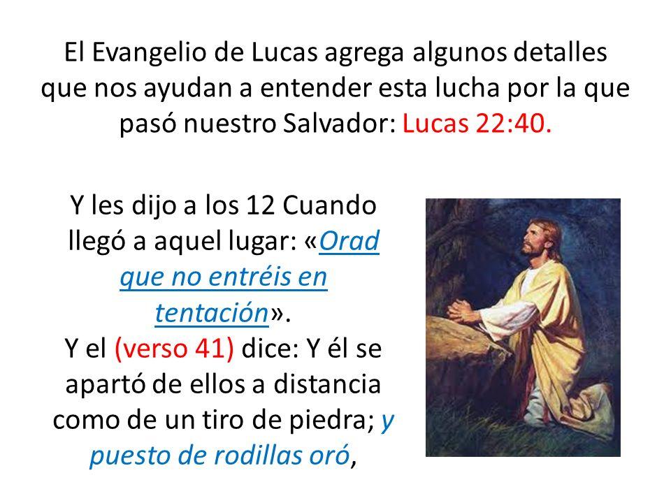 El Evangelio de Lucas agrega algunos detalles que nos ayudan a entender esta lucha por la que pasó nuestro Salvador: Lucas 22:40. Y les dijo a los 12