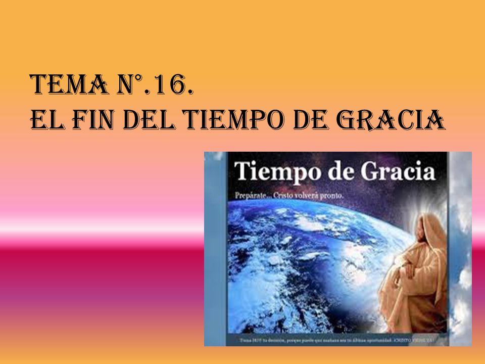 Tema N°.16. EL FIN DEL TIEMPO DE GRACIA