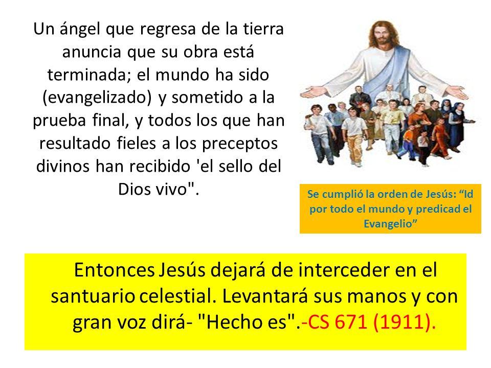 Entonces Jesús dejará de interceder en el santuario celestial. Levantará sus manos y con gran voz dirá-