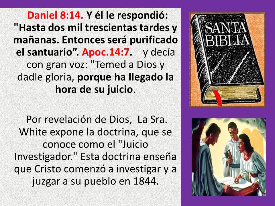 Daniel 8:14. Y él le respondió: