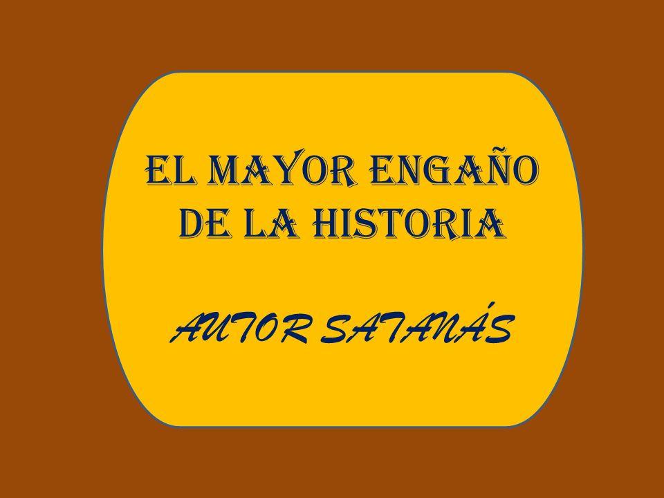 EL MAYOR ENGAÑO DE LA HISTORIA AUTOR SATANÁS