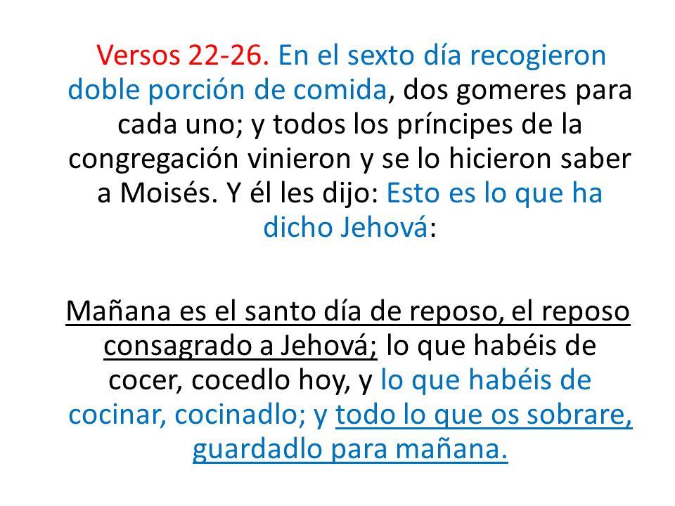 Versos 22-26. En el sexto día recogieron doble porción de comida, dos gomeres para cada uno; y todos los príncipes de la congregación vinieron y se lo