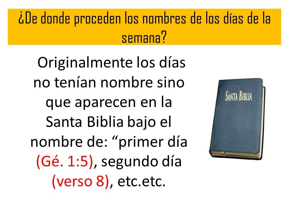 ¿De donde proceden los nombres de los días de la semana? Originalmente los días no tenían nombre sino que aparecen en la Santa Biblia bajo el nombre d