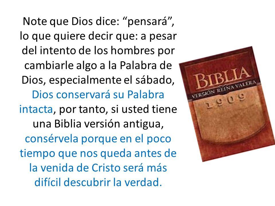 Note que Dios dice: pensará, lo que quiere decir que: a pesar del intento de los hombres por cambiarle algo a la Palabra de Dios, especialmente el sáb