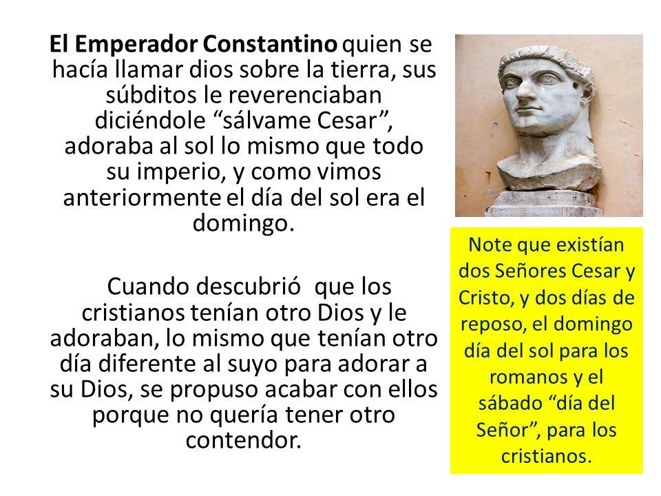 El Emperador Constantino quien se hacía llamar dios sobre la tierra, sus súbditos le reverenciaban diciéndole sálvame Cesar, adoraba al sol lo mismo q
