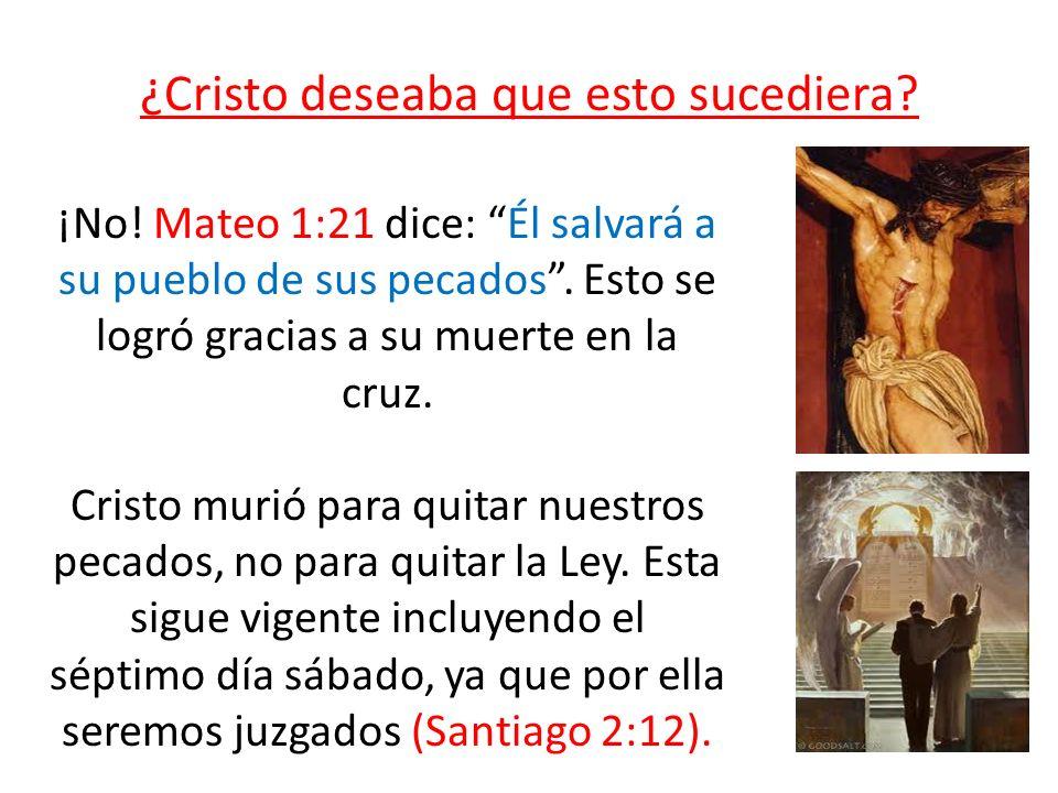 ¿Cristo deseaba que esto sucediera? ¡No! Mateo 1:21 dice: Él salvará a su pueblo de sus pecados. Esto se logró gracias a su muerte en la cruz. Cristo