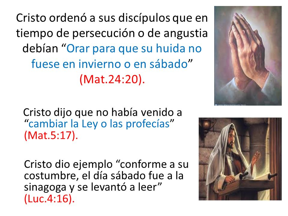Cristo dijo que no había venido acambiar la Ley o las profecías (Mat.5:17). Cristo dio ejemplo conforme a su costumbre, el día sábado fue a la sinagog