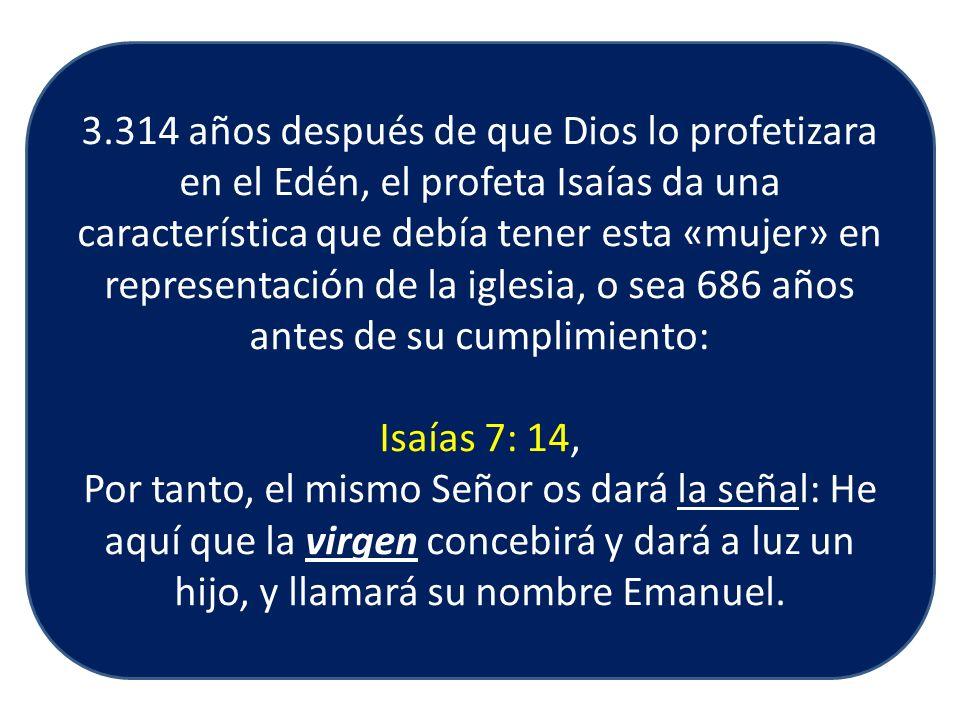 3.314 años después de que Dios lo profetizara en el Edén, el profeta Isaías da una característica que debía tener esta «mujer» en representación de la