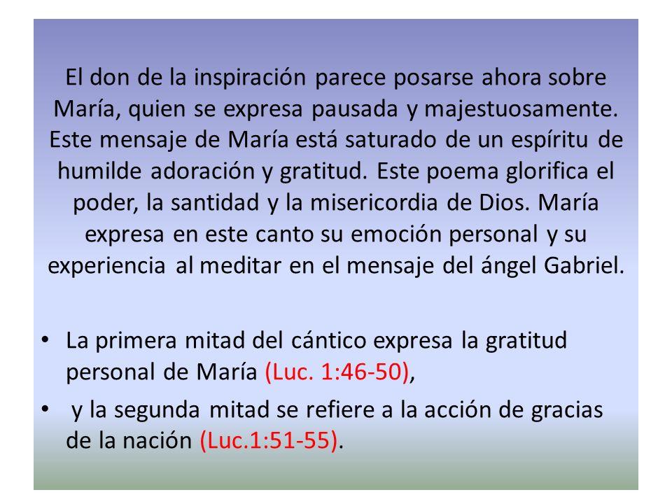 El don de la inspiración parece posarse ahora sobre María, quien se expresa pausada y majestuosamente. Este mensaje de María está saturado de un espír