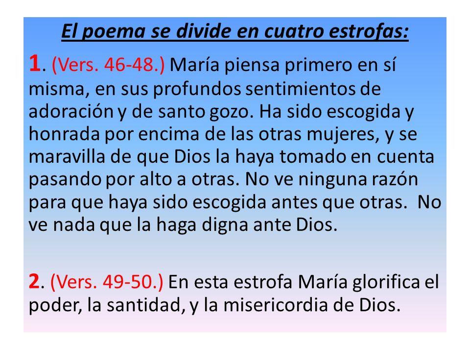 El poema se divide en cuatro estrofas: 1. (Vers. 46-48.) María piensa primero en sí misma, en sus profundos sentimientos de adoración y de santo gozo.