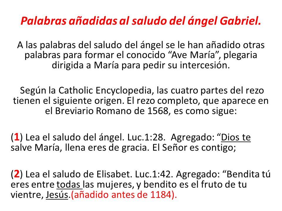Palabras añadidas al saludo del ángel Gabriel. A las palabras del saludo del ángel se le han añadido otras palabras para formar el conocido Ave María,